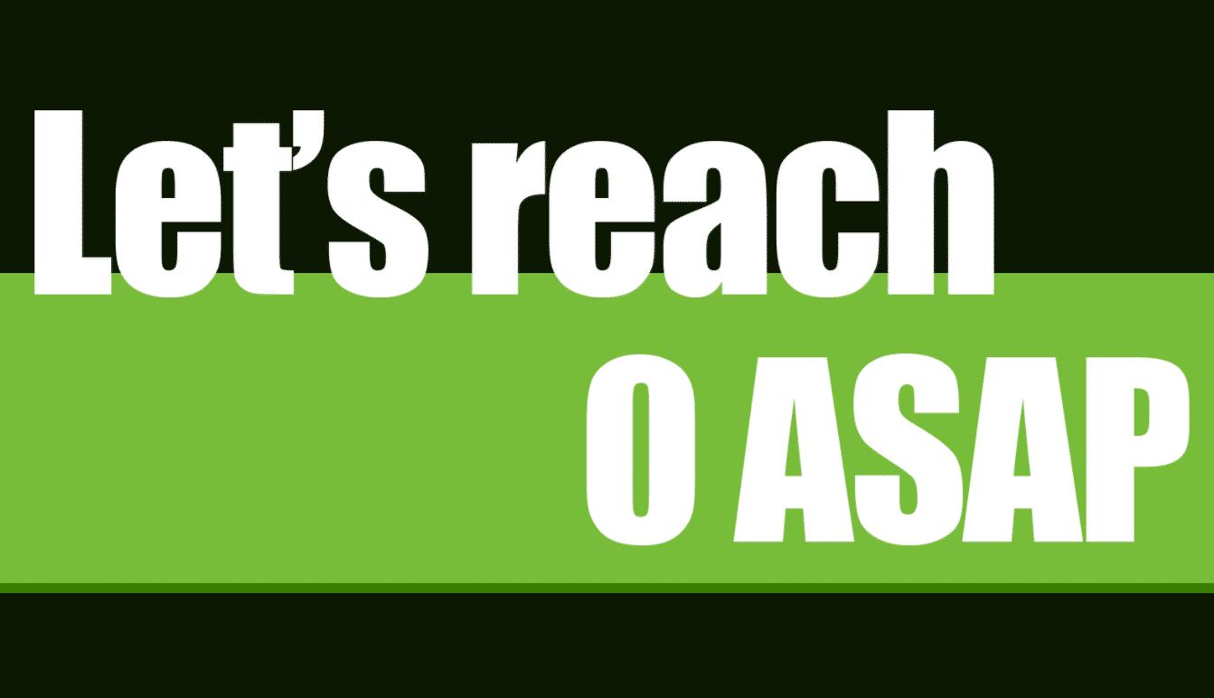 Let's Reach 0 ASAP
