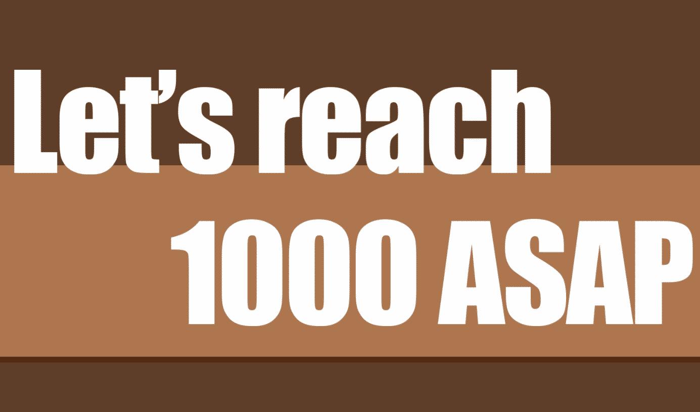Let's Reach 1000 ASAP